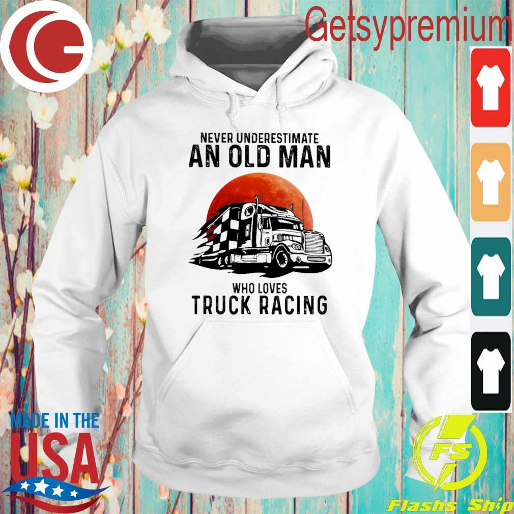 Official Never underestimate an old Man who loves Truck Racing Moon s Hoodie