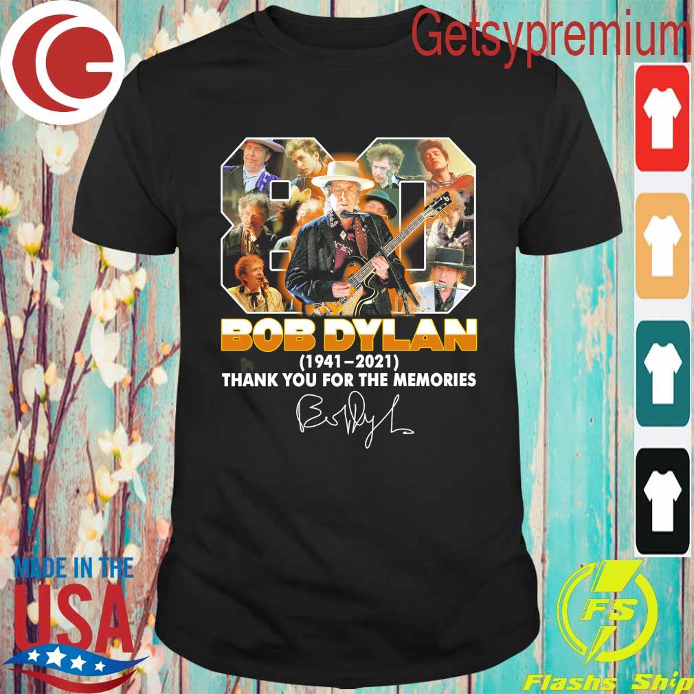 80 Bob Dylan 1941 2021 thank you for the memories signature shirt
