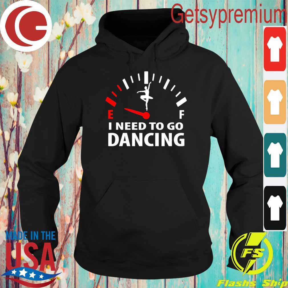 Ballet Ef I need to go Dancing s Hoodie