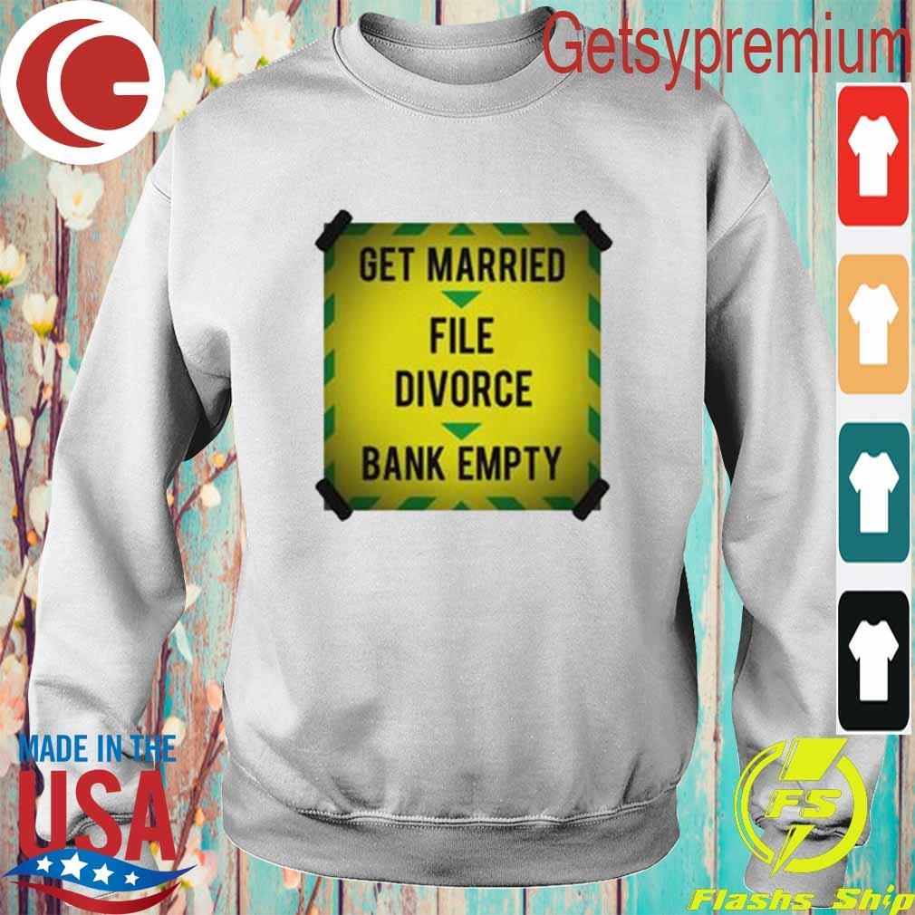 Get Married file divorce bank empty s Sweatshirt