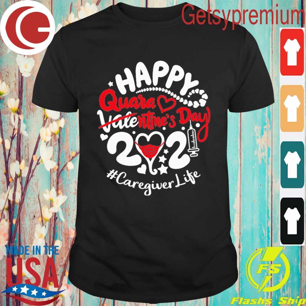 Happy quarantined Valentine's Day 2021 #Caregiver Life shirt