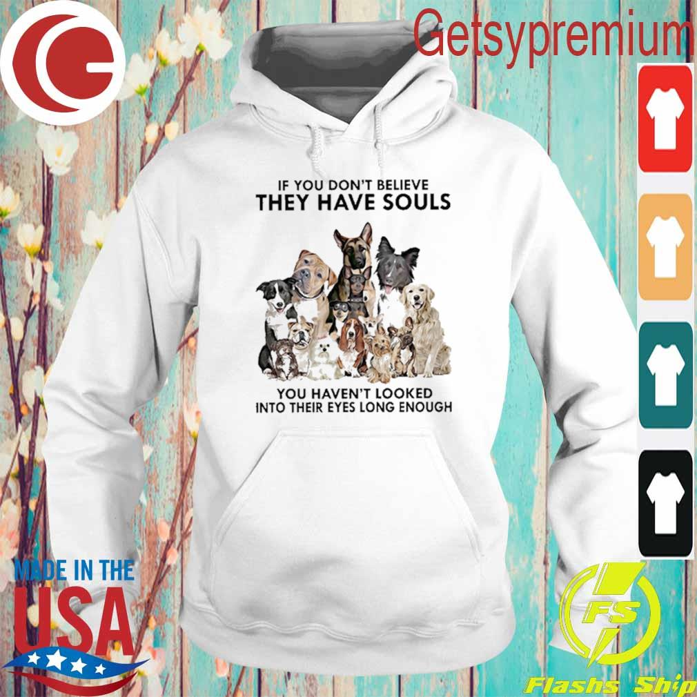 Official Dogs If You don't believe they have souls You haven't looked into their eyes long enough s Hoodie