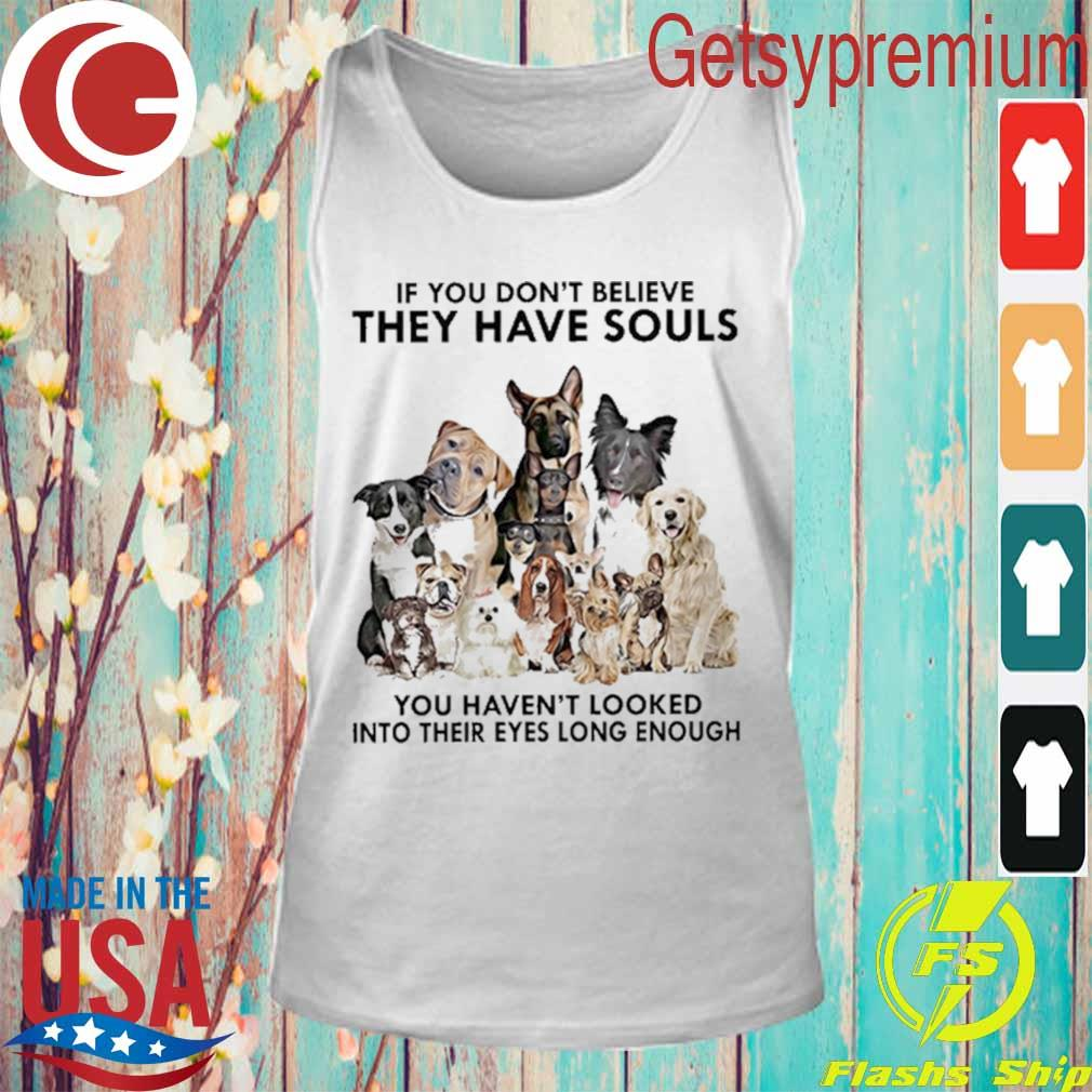 Official Dogs If You don't believe they have souls You haven't looked into their eyes long enough s Tank Top