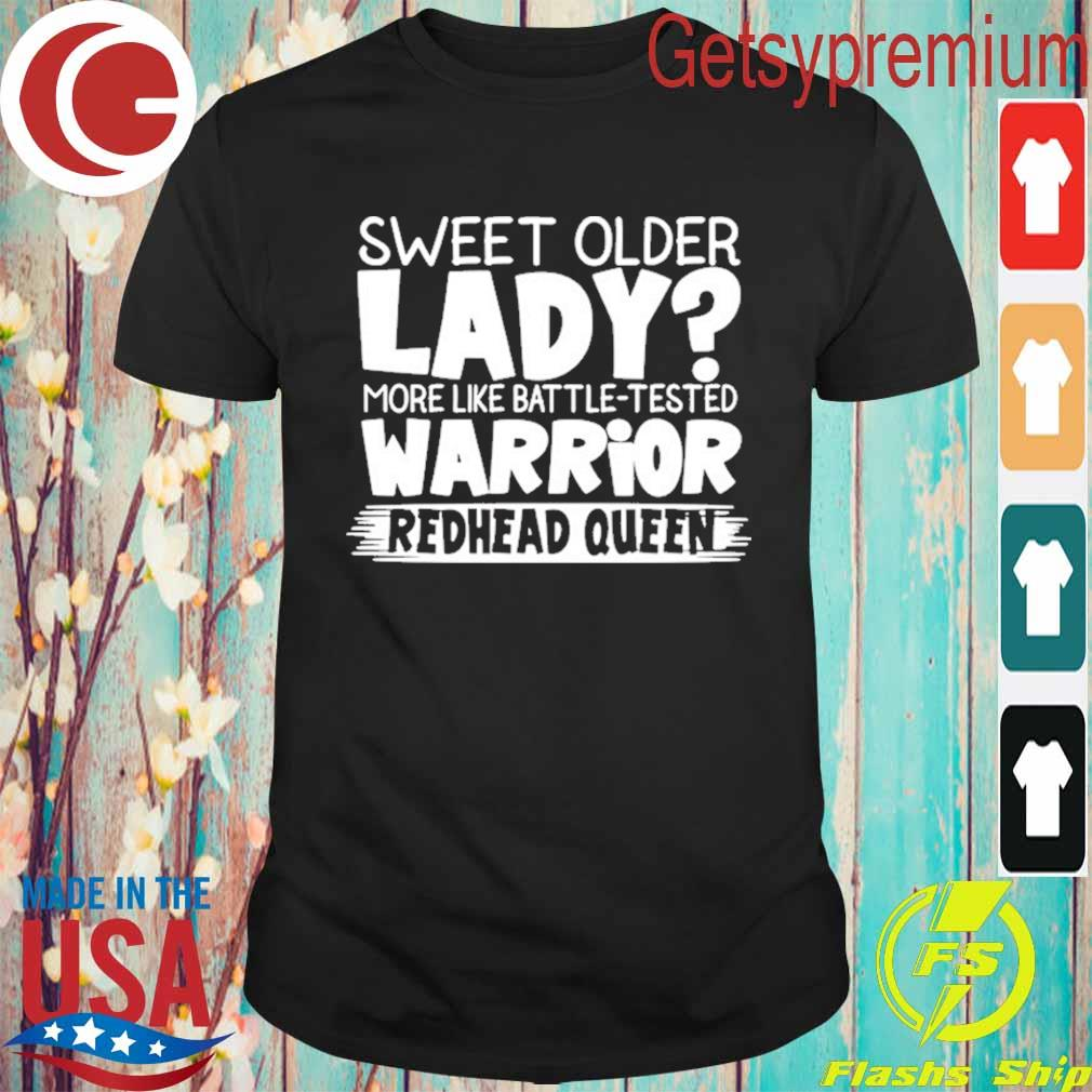 Official sweet older lady more like battle tested warrior redhead queen 2021 t-shirt