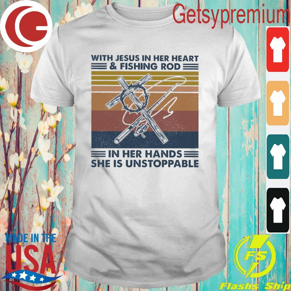 With Jesus in her heart and fishing rod in her hands she is unstoppable vintage shirt