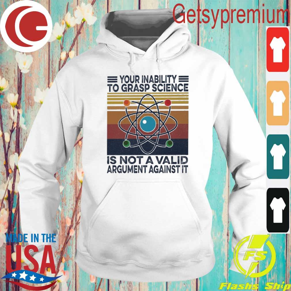Your inability to grasp Science is not a Valid argument against it vintage s Hoodie