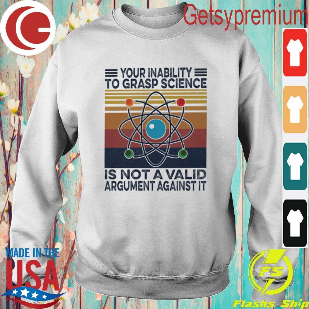 Your inability to grasp Science is not a Valid argument against it vintage s Sweatshirt